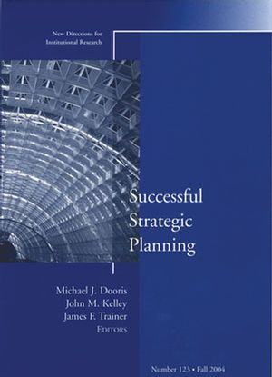 Successful Strategic Planning : New Directions for Institutional Research, Number 123