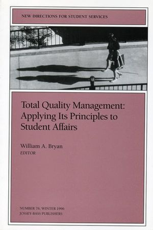 Total Quality Management: Applying Its Principles to Student Affairs: New Directions for Student Services, Number 76