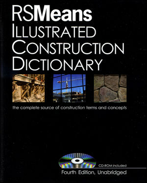 RSMeans Illustrated Construction Dictionary: The Complete Source of Constrcution Terms and Concept, with Free Interactive CD-ROM, 4h Edition, Unabridged (0876290926) cover image