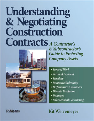 Understanding and Negotiating <span class='search-highlight'>Construction</span> Contracts: A Contractor's and Subcontractor's Guide to Protecting Company Assets