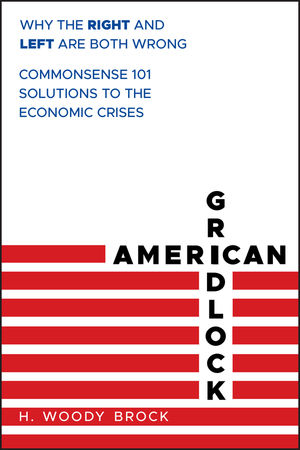 American Gridlock: Why the Right and Left Are Both Wrong - Commonsense 101 Solutions to the Economic Crises (1118234626) cover image