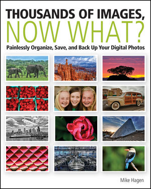 Thousands of Images, Now What?: Painlessly Organize, Save, and Back Up Your Digital Photos (1118368126) cover image