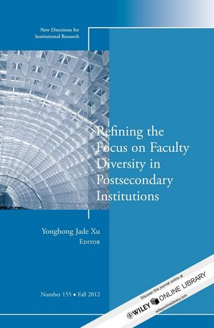 Refining the Focus on Faculty Diversity in Postsecondary Institutions: New Directions for Institutional Research, Number 155 (1118533526) cover image