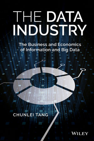 The Data Industry: The Business and Economics of Information and Big Data (1119138426) cover image
