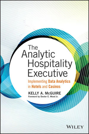 The Analytic Hospitality Executive: Implementing Data Analytics in Hotels and Casinos (1119224926) cover image