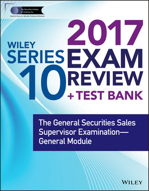 Wiley FINRA Series 10 Exam Review 2017: The General Securities Sales Supervisor Examination -- General Module (1119399726) cover image