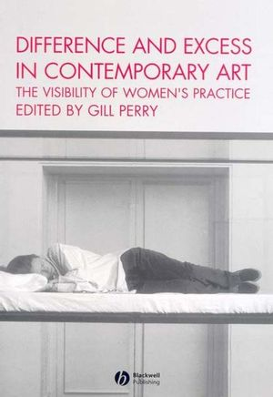 Difference and Excess in Contemporary Art: The Visibility of Women's Practice (1405112026) cover image