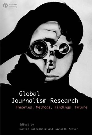 Global Journalism Research: Theories, Methods, Findings, Future (1405153326) cover image