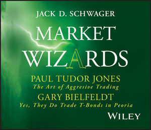 Market Wizards, Disc 4: Interviews with Paul Tudor Jones: The Art of Aggressive Trading & Gary Bielfeldt: Yes, They Do Trade T-Bonds in Peoria