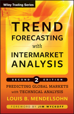 Trend Forecasting with Intermarket Analysis: Predicting Global Markets with Technical Analysis, 2nd Edition