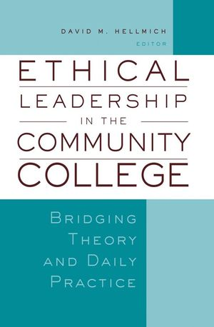 Ethical Leadership in the Community College: Bridging Theory and Daily Practice