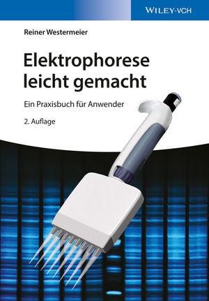 Elektrophorese leicht gemacht: Ein Praxisbuch für Anwender, 2. Auflage
