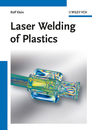 Laser Welding of Plastics: Materials, Processes and Industrial Applications