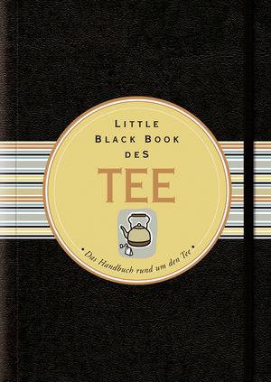 Little Black Book vom Tee: Das Handbuch rund um den Tee, 2. Auflage