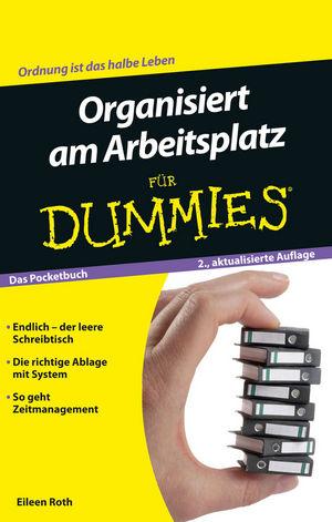 Organisiert am Arbeitsplatz für Dummies Das Pocketbuch, 2., aktualisierte Auflage