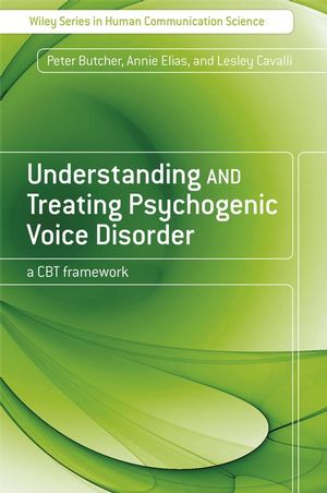Understanding and Treating Psychogenic Voice Disorder: A CBT Framework (0470061227) cover image