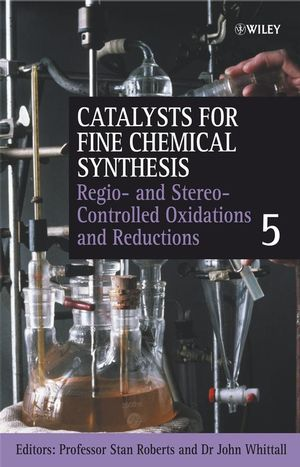 Catalysts for Fine Chemical Synthesis, Volume 5, Regio- and Stereo-Controlled Oxidations and Reductions (0470090227) cover image