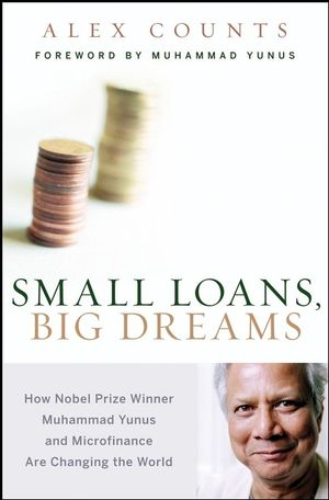 Small Loans, Big Dreams: How Nobel Prize Winner Muhammad Yunus and Microfinance are Changing the World (0470196327) cover image