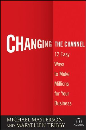Changing the Channel: 12 Easy Ways to Make Millions for Your Business (0470375027) cover image