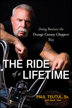 The Ride of a Lifetime: Doing Business the Orange County Choppers Way (0470563427) cover image