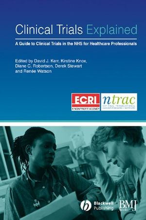 Clinical Trials Explained: A Guide to Clinical Trials in the NHS for Healthcare Professionals (0470750227) cover image