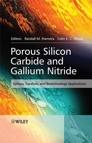 Porous Silicon Carbide and Gallium Nitride: Epitaxy, Catalysis, and Biotechnology Applications (0470751827) cover image