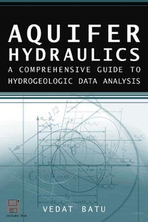 Aquifer Hydraulics: A Comprehensive Guide to Hydrogeologic Data Analysis