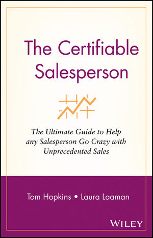 The Certifiable Salesperson: The Ultimate Guide to Help Any Salesperson Go Crazy with Unprecedented Sales! (0471430927) cover image