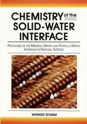 Chemistry of the Solid-Water Interface: Processes at the Mineral-Water and Particle-Water Interface in Natural Systems