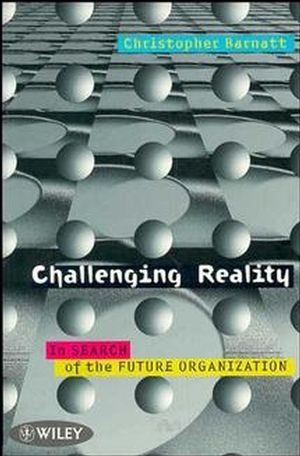 Challenging Reality: In Search of the Future Organization