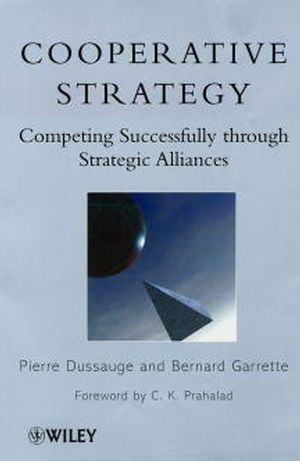 Cooperative Strategy: Competing Successfully Through Strategic Alliances