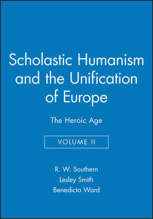 Scholastic Humanism and the Unification of Europe, Volume II: The Heroic Age