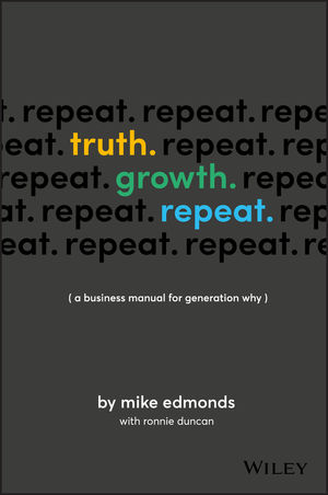 Truth. Growth. Repeat.: A Business Manual for Generation Why