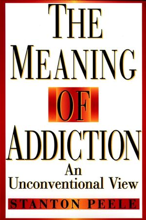 The Meaning of Addiction: An Unconventional View, 1998 Reissued Paper Edition