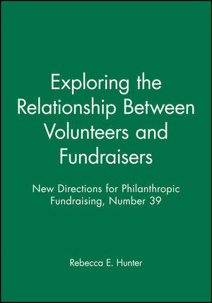 Exploring the Relationship Between Volunteers and Fundraisers: New Directions for Philanthropic Fundraising, Number 39 (0787970727) cover image