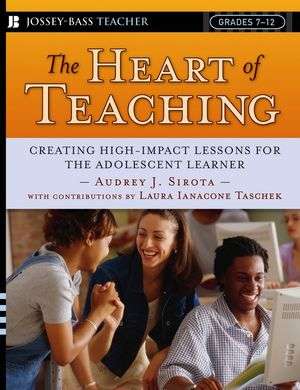 The Heart of Teaching: Creating High Impact Lessons for the Adolescent Learner (0787978027) cover image