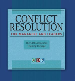 Conflict Resolution for Managers and Leaders: The CDR Associates Training Package, Trainer's Manual
