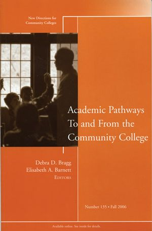 Academic Pathways To and From the Community College: New Directions for Community Colleges, Number 135