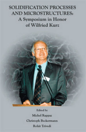 Solidification Processes and Microstructures: A Symposium in Honor of Wilfried Kurz