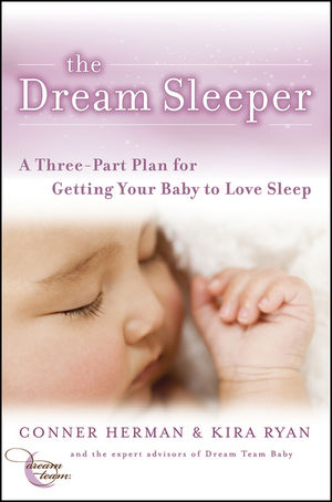 The Dream Sleeper: A Three-Part Plan for Getting Your Baby to Love Sleep (1118018427) cover image