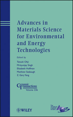 Advances in Materials Science for Environmental and Energy Technologies: Ceramic Transactions, Volume 236 (1118273427) cover image