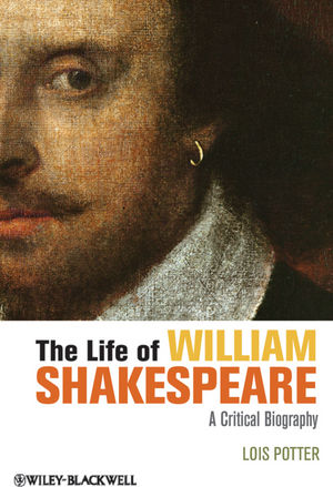 The Life of William Shakespeare: A Critical Biography (1118281527) cover image