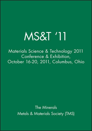 MS&T '11: Materials Science & Technology 2011 Conference & Exhibition, October 16-20, 2011, Columbus, Ohio