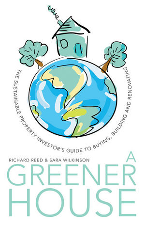 A Greener House: The Sustainable Property Investor's Guide to Buying, Building and Renovating