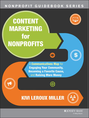 Content Marketing for Nonprofits: A Communications Map for Engaging Your Community, Becoming a Favorite Cause, and Raising More Money (1118444027) cover image