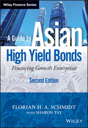 A Guide to Asian High Yield Bonds: Financing Growth Enterprises, + Website, 2nd Edition