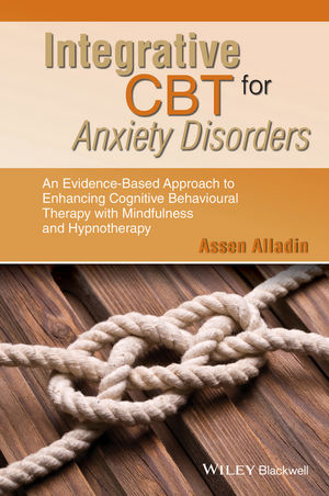 Integrative CBT for Anxiety Disorders: An Evidence-Based Approach to Enhancing Cognitive Behavioural Therapy with Mindfulness and Hypnotherapy (1118509927) cover image