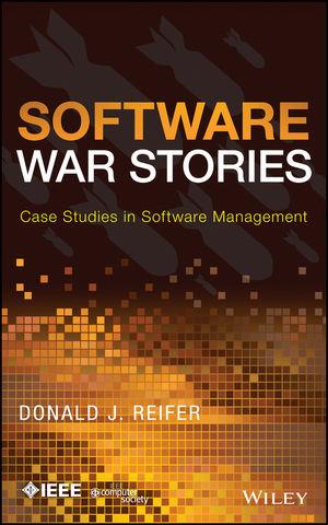 Software War Stories: Case Studies in Software Management