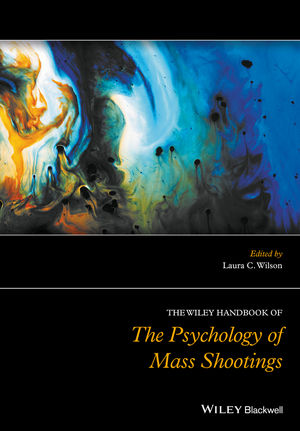 The Wiley Handbook of the Psychology of Mass Shootings (1119047927) cover image