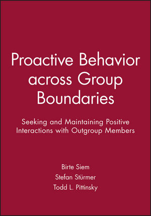 Proactive Behavior across Group Boundaries: Seeking and Maintaining Positive Interactions with Outgroup Members
